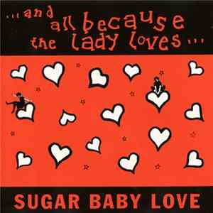 🎼 ...And All Because The Lady Loves... - Sugar Baby Love Album